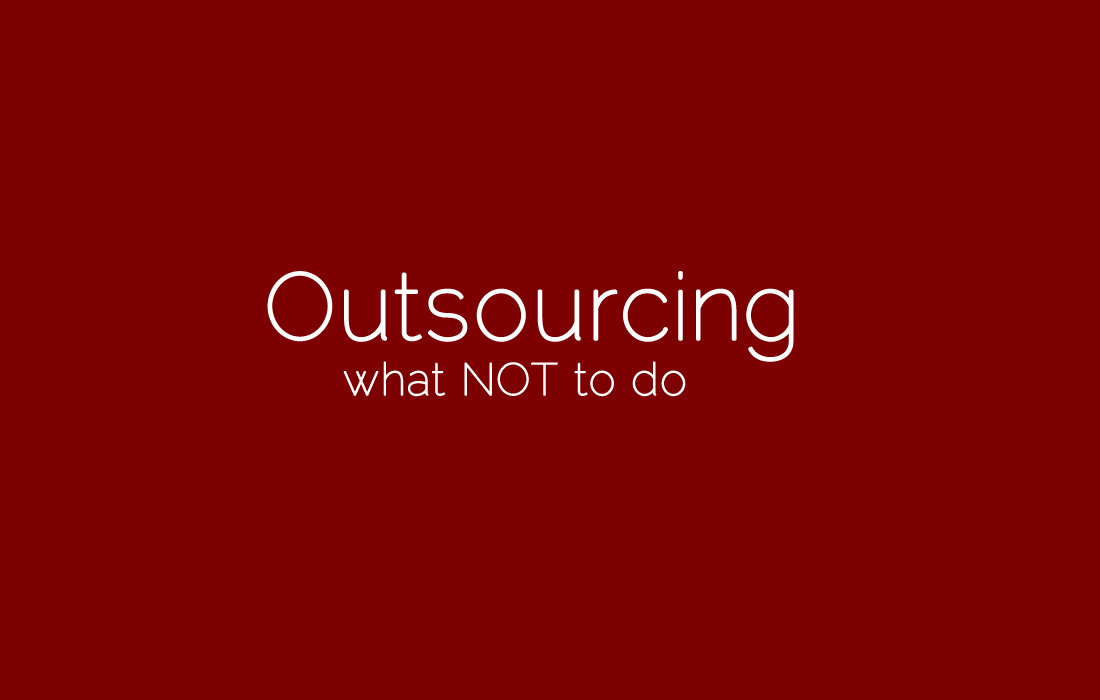 Outsourcing Problems? Here is what NOT to do...