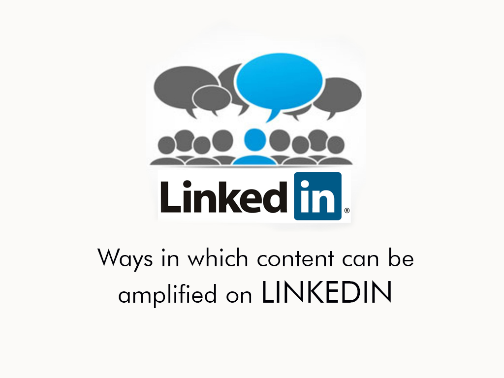 Ways in which content can be amplified on LinkedIn