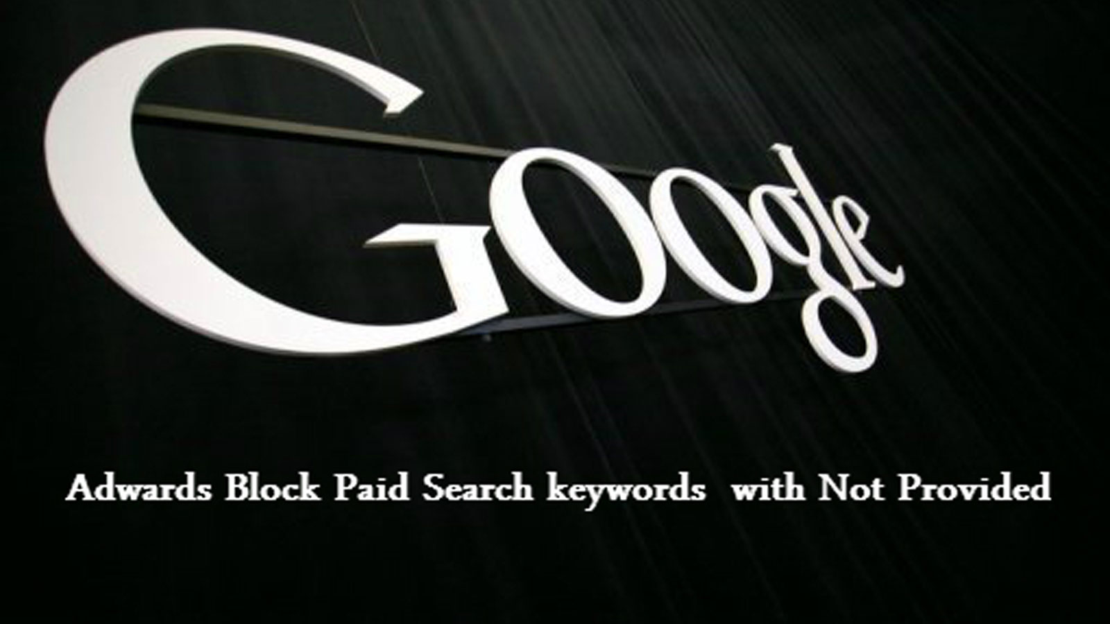 Google To Block Paid Search Keyword Data With Not Provided