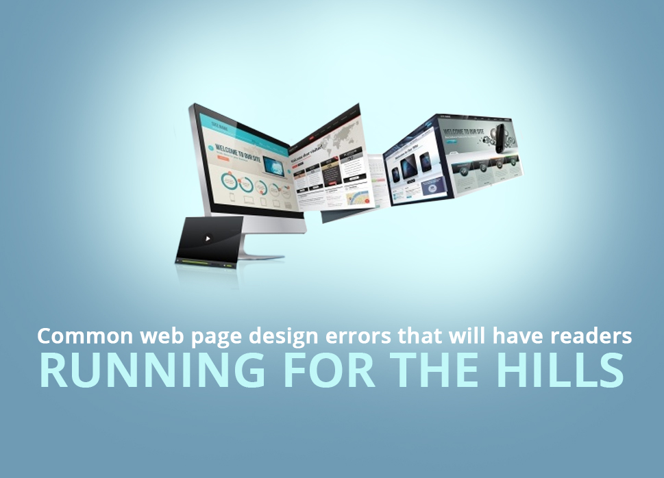 Common web page design errors that will have readers running for the hills
